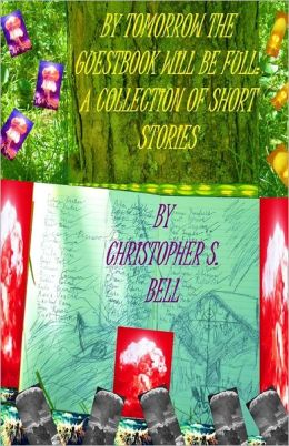 By Tomorrow the Guestbook Will Be Full: A Collection of Short Stories