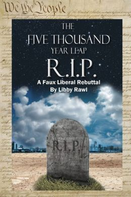 The Five Thousand Year Leap : R. I. P. A Faux Liberal Rebuttal