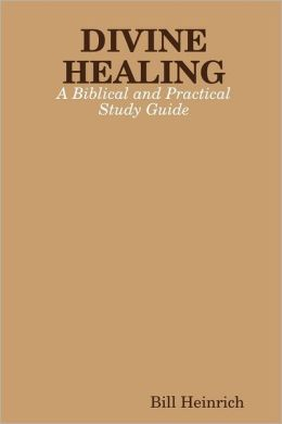 Divine Healing: A Biblical and Practical Study Guide