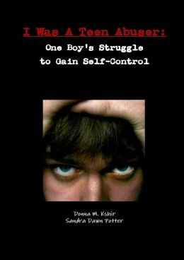 I Was a Teen Abuser: One Boy's Struggle to Gain Self-Control