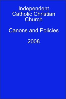 Independent Catholic Christian Church : Canons and Policies: 2008