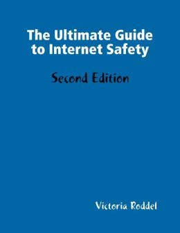 The Ultimate Guide to Internet Safety: Second Edition