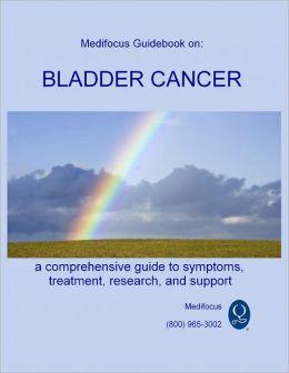Medifocus Guidebook on: Bladder Cancer