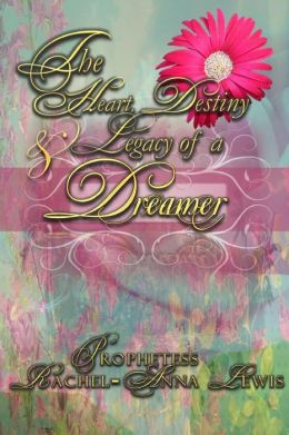 The Heart, Destiny & Legacy of a Dreamer