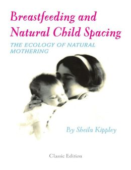 Breastfeeding and Natural Child Spacing: The Ecology of Natural Mothering
