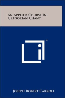 An Applied Course In Gregorian Chant