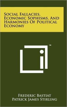 Social Fallacies, Economic Sophisms, And Harmonies Of Political Economy
