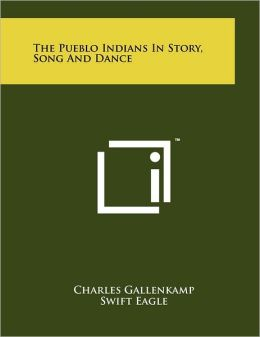 The Pueblo Indians In Story, Song And Dance