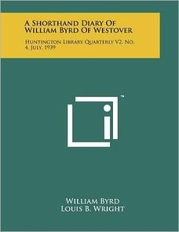 A Shorthand Diary Of William Byrd Of Westover
