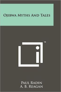 Ojibwa Myths And Tales