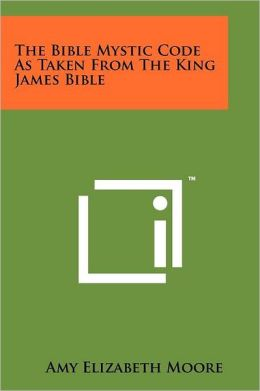 The Bible Mystic Code As Taken From The King James Bible