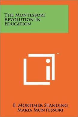 The Montessori Revolution In Education