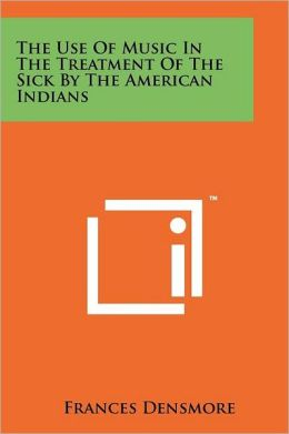 The Use Of Music In The Treatment Of The Sick By The American Indians