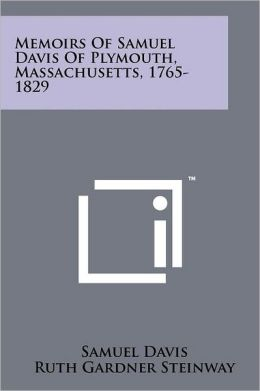 Memoirs Of Samuel Davis Of Plymouth, Massachusetts, 1765-1829