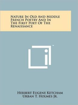 Nature In Old And Middle French Poetry And In The First Poet Of The Renaissance