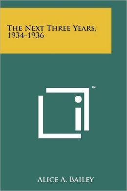 The Next Three Years, 1934-1936