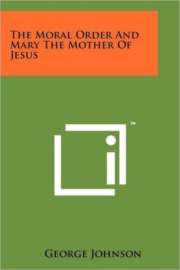 The Moral Order And Mary The Mother Of Jesus