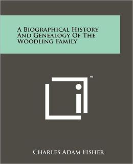 A Biographical History And Genealogy Of The Woodling Family