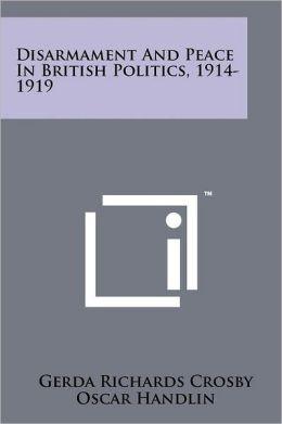 Disarmament And Peace In British Politics, 1914-1919