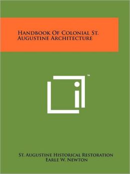 Handbook Of Colonial St. Augustine Architecture
