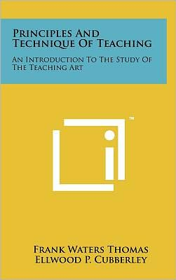 Principles And Technique Of Teaching: An Introduction To The Study Of The Teaching Art
