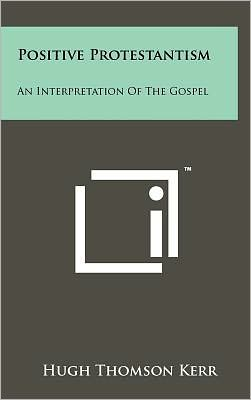 Positive Protestantism: An Interpretation Of The Gospel