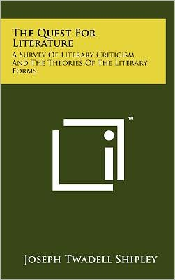 The Quest For Literature: A Survey Of Literary Criticism And The Theories Of The Literary Forms