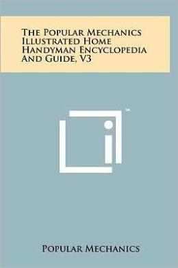 The Popular Mechanics Illustrated Home Handyman Encyclopedia And Guide, V3