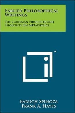 Earlier Philosophical Writings: The Cartesian Principles And Thoughts On Metaphysics