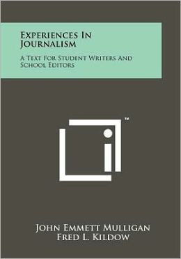 Experiences In Journalism: A Text For Student Writers And School Editors