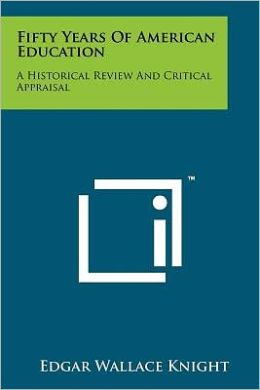 Fifty Years of American Education: A Historical Review and Critical Appraisal