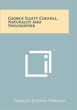 George Ellett Coghill, Naturalist And Philosopher