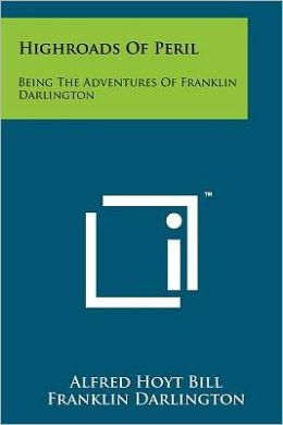 Highroads Of Peril: Being The Adventures Of Franklin Darlington