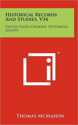 Historical Records And Studies, V34: United States Catholic Historical Society