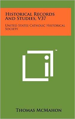 Historical Records And Studies, V37: United States Catholic Historical Society