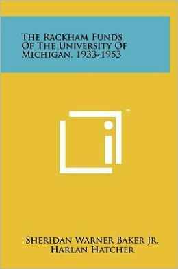 The Rackham Funds Of The University Of Michigan, 1933-1953