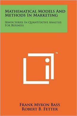 Mathematical Models And Methods In Marketing: Irwin Series In Quantitative Analysis For Business
