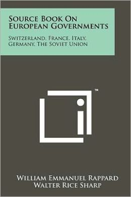 Source Book On European Governments: Switzerland, France, Italy, Germany, The Soviet Union
