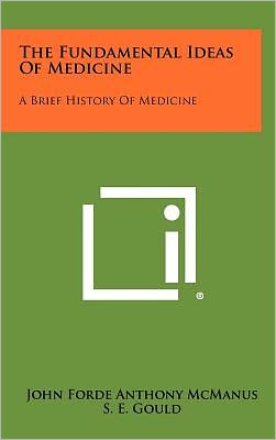 The Fundamental Ideas Of Medicine: A Brief History Of Medicine