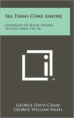 Sea Terms Come Ashore: University Of Maine Studies, Second Series, No. 56