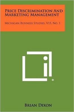 Price Discrimination And Marketing Management: Michigan Business Studies, V15, No. 1