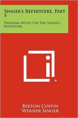 Singer's Repertoire, Part 5: Program Notes For The Singer's Repertoire