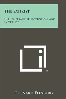 The Satirist: His Temperament, Motivation, And Influence