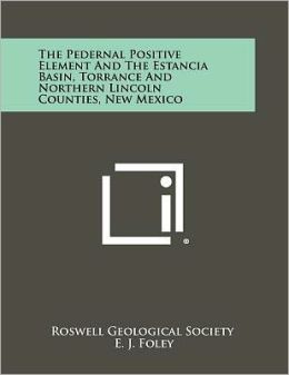 The Pedernal Positive Element and the Estancia Basin, Torrance and Northern Lincoln Counties, New Mexico