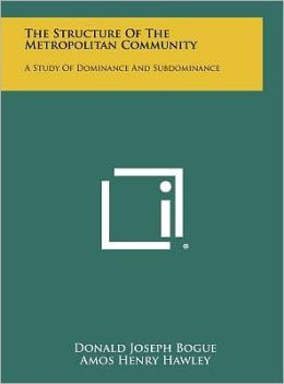 The Structure Of The Metropolitan Community: A Study Of Dominance And Subdominance