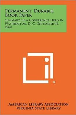 Permanent, Durable Book Paper: Summary Of A Conference Held In Washington, D. C., September 16, 1960