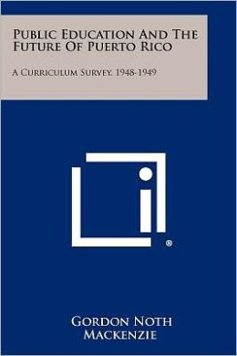 Public Education And The Future Of Puerto Rico: A Curriculum Survey, 1948-1949