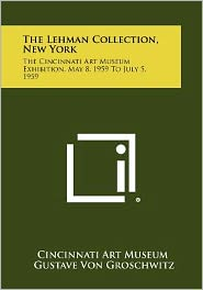 The Lehman Collection, New York: The Cincinnati Art Museum Exhibition, May 8, 1959 To July 5, 1959