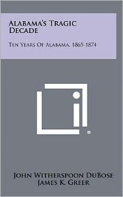 Alabama's Tragic Decade: Ten Years of Alabama, 1865-1874