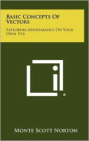 Basic Concepts of Vectors: Exploring Mathematics on Your Own, V16